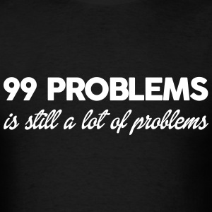 99 Problems T-Shirts - Men's T-Shirt