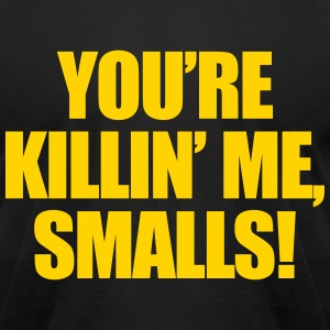 You're Killin Me Smalls! T-Shirts - Men's T-Shirt by American Apparel