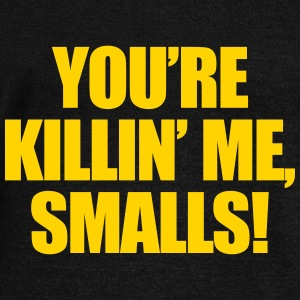 You're Killin Me Smalls! Long Sleeve Shirts - Women's Wideneck Sweatshirt