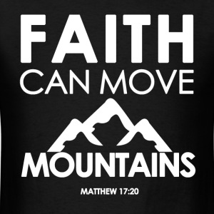 Faith Can Move Mountains  - Bible Verse Quote - Men's T-Shirt