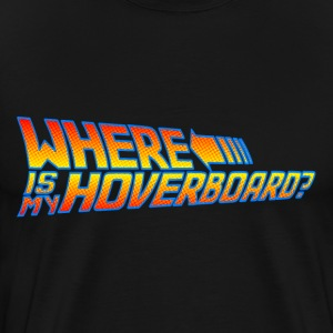 Where is my Hoverboard? - Men's Premium T-Shirt
