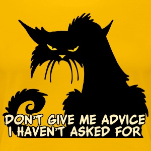 Don't Give Me Advice Angry Cat Saying - Women's Premium T-Shirt