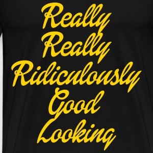 Really Really Ridiculously Good Looking T-Shirts - Men's Premium T-Shirt