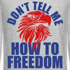 Don't Tell Me How To Freedom Long Sleeve Shirts
