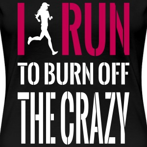 I Run To Burn Off The Crazy - T-Shirt - Women's Premium T-Shirt