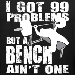 Gym Humor - 99 Problems But A Bench Ain't One - Men's Premium Tank