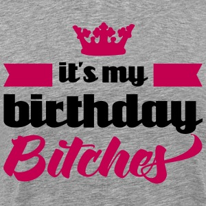 It's My Birthday Bitches  T-Shirts - Men's Premium T-Shirt