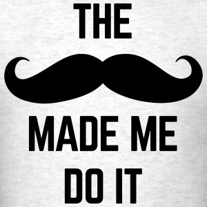 Mustache Made Me Do It  T-shirts - T-shirt pour hommes
