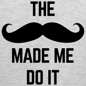 Mustache Made Me Do It  Tank Tops - Men's Premium Tank