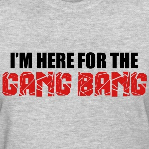 Here For The Gang Bang  Women's T-Shirts - Women's T-Shirt
