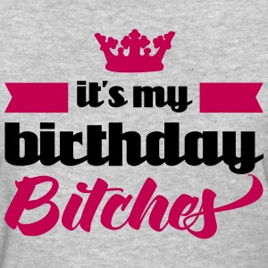 It's My Birthday Bitches  Women's T-Shirts - Women's T-Shirt