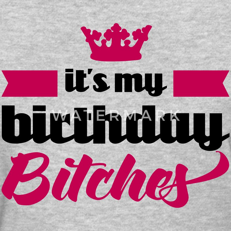 It's My Birthday Bitches T-Shirt