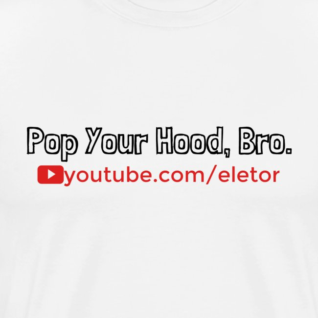 Pop Your Hood, Bro - Eletor