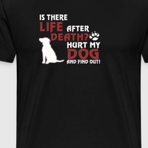 Life After Death? Hurt my dog, find out! - Men's Premium T-Shirt