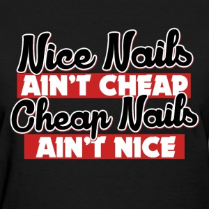 Nice nails aint cheap - Women's T-Shirt