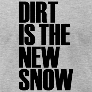 dirt is the new snow T-Shirts - Men's T-Shirt by American Apparel