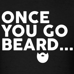 Once You Go Beard T-Shirts - Men's T-Shirt