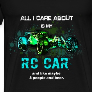 RC Cars T-shirt - All I care about is my RC Car - Men's Premium T-Shirt