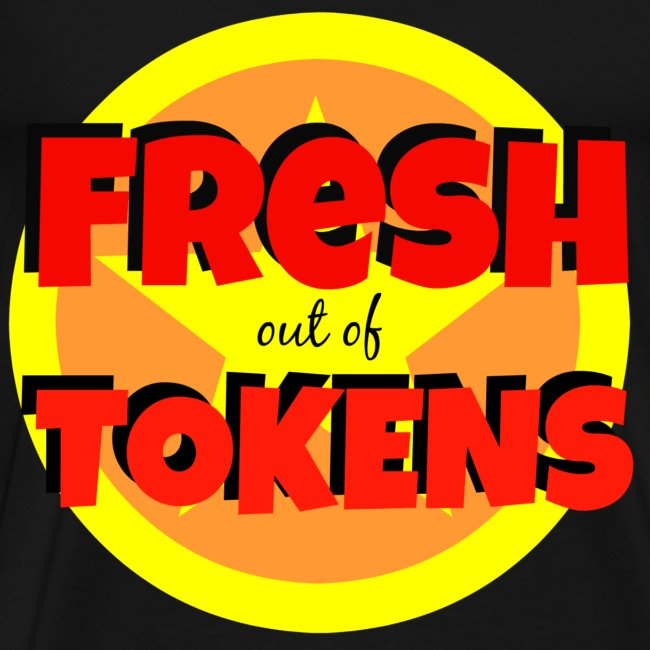 Fresh Out of Tokens tee
