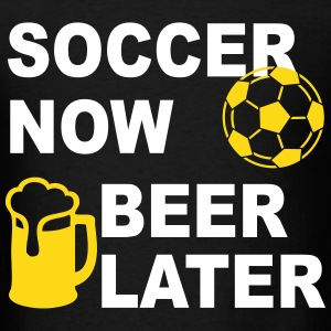 Soccer Now Beer Later T-Shirts - Men's T-Shirt