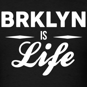 Brooklyn Is Life T-Shirts - Men's T-Shirt