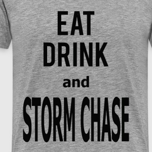 Eat, Drink, and Storm Chase- Men's Tee - Men's Premium T-Shirt