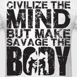 Civilize The Mind, Make Savage The Body  T-Shirts - Men's T-Shirt