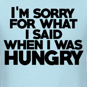 Sorry for what I said when I was hungry humor - Men's T-Shirt