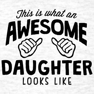 awesome daughter looks like - Men's T-Shirt