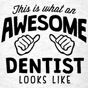 awesome dentist looks like - Men's T-Shirt