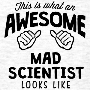 awesome mad scientist looks like - Men's T-Shirt