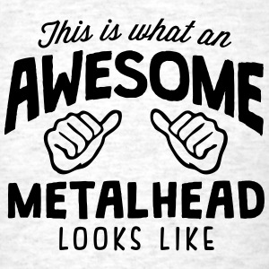 awesome metalhead looks like - Men's T-Shirt