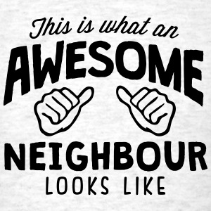awesome neighbour looks like - Men's T-Shirt