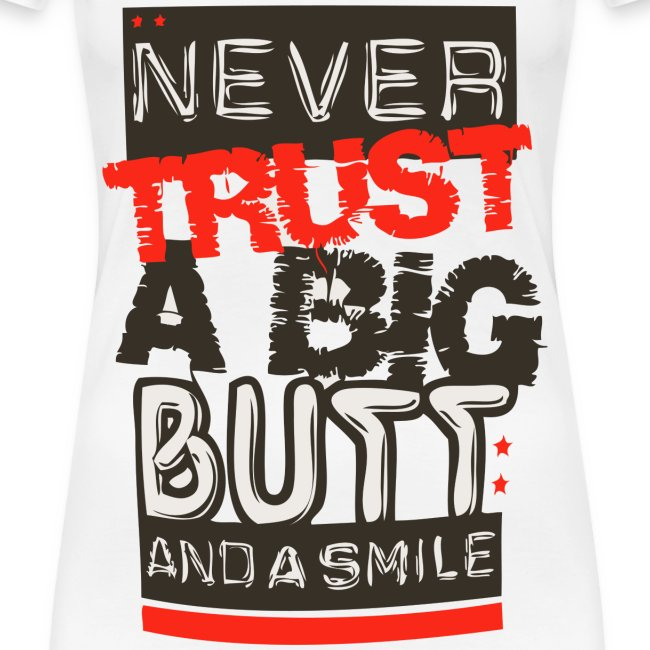 Trust a Big Butt?