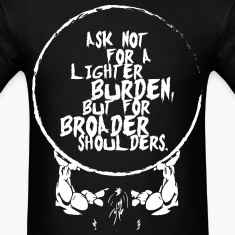 Ask Not For A Lighter Burden But Broader Shoulders