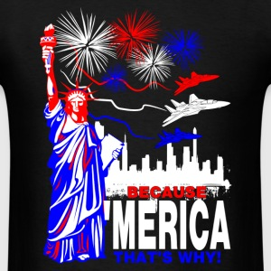 Because 'Merica That's Why T-Shirts - Men's T-Shirt