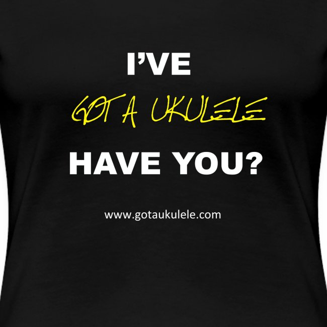 Got A Ukulele womens T Shirt