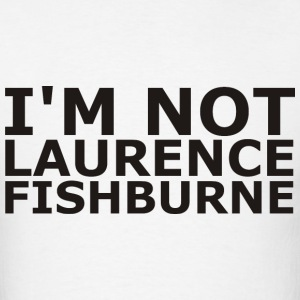 I'm Not Laurence Fishburne - Men's T-Shirt
