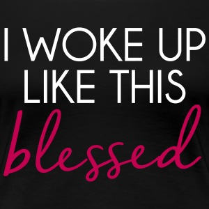 I Woke Up Blessed Women's T-Shirts - Women's Premium T-Shirt