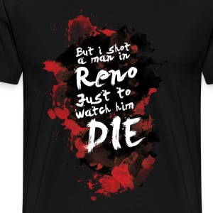But i shot a men in Reno, just to watch him die. - Men's Premium T-Shirt