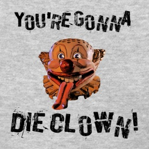 You're Gonna Die Clown! - Women's T-Shirt