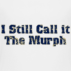 I Still Call It The Murph Padres Baby & Toddler Shirts - Toddler Premium T-Shirt