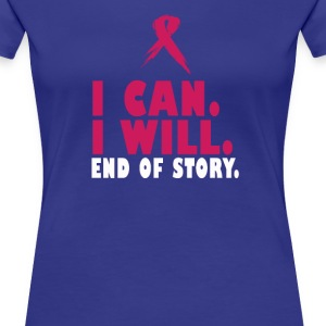 I CAN. I WILL. END OF STORY. - Women's Premium T-Shirt