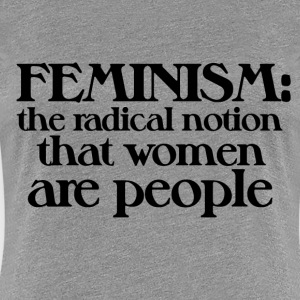 Feminism defined the radical notion - Women's Premium T-Shirt