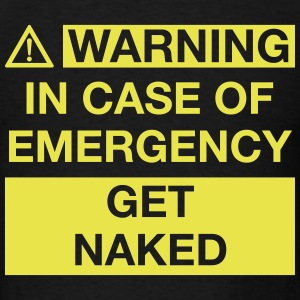 IN CASE OF EMERGENCY GET NAKED T-Shirts - Men's T-Shirt