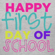 Design ~ Happy First Day of School | Bright | Women's