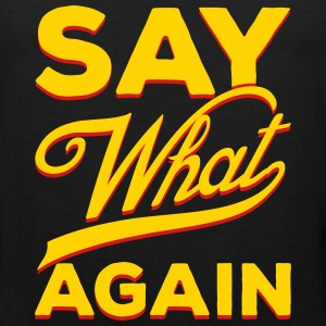 Say What Again Men Tank Top - Men's Premium Tank