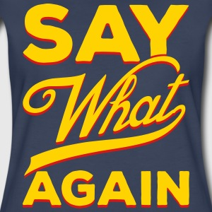 Say What Again Women T-shirt - Women's Premium T-Shirt