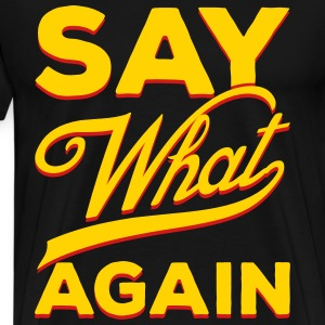 Say What Again Mens T-shirt - Men's Premium T-Shirt
