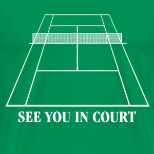 See You In Court T-Shirts - Men's Premium T-Shirt